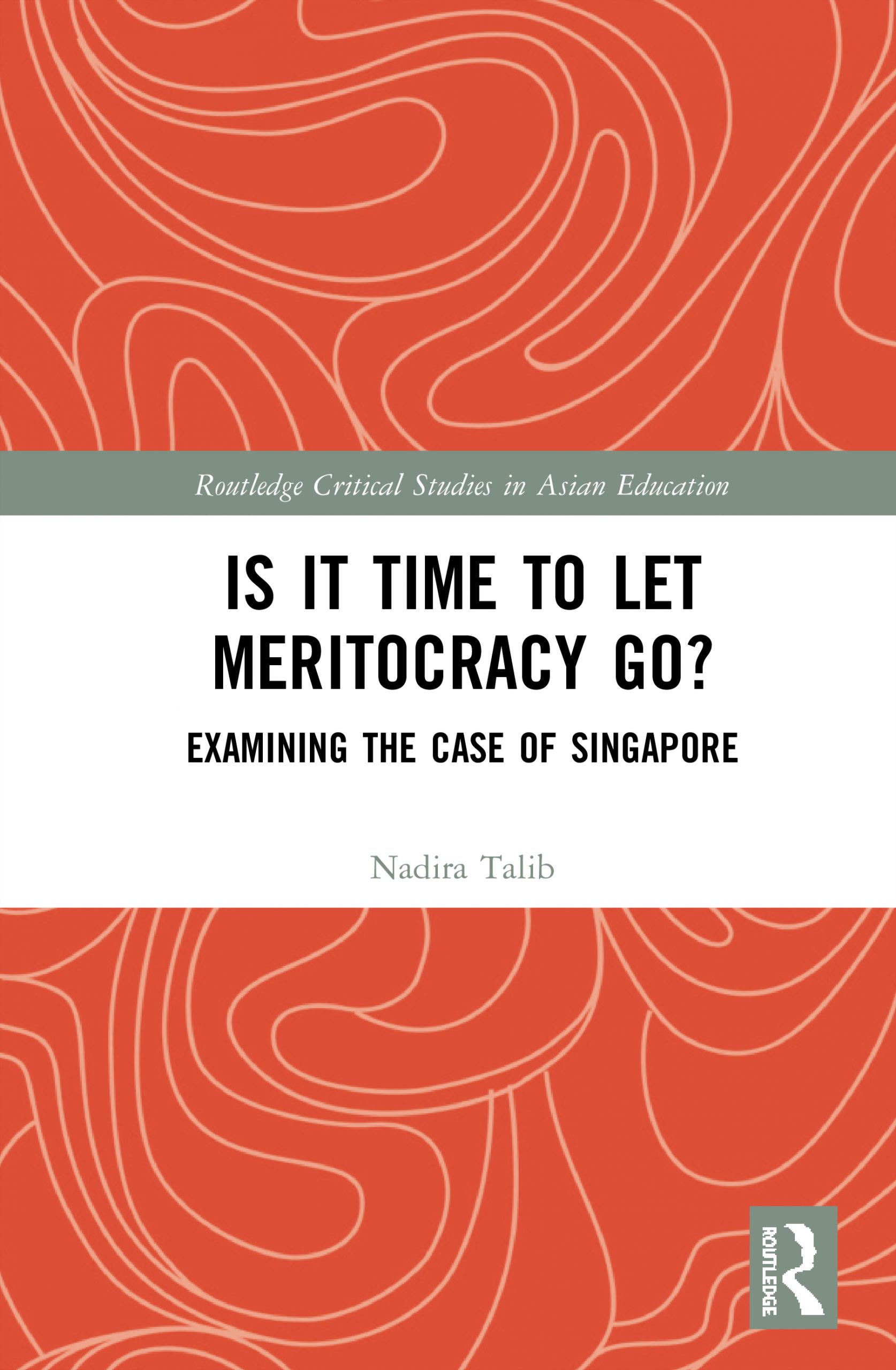 Routledge_Is It Time to Let Meritocracy Go Examining the Case of Singapore