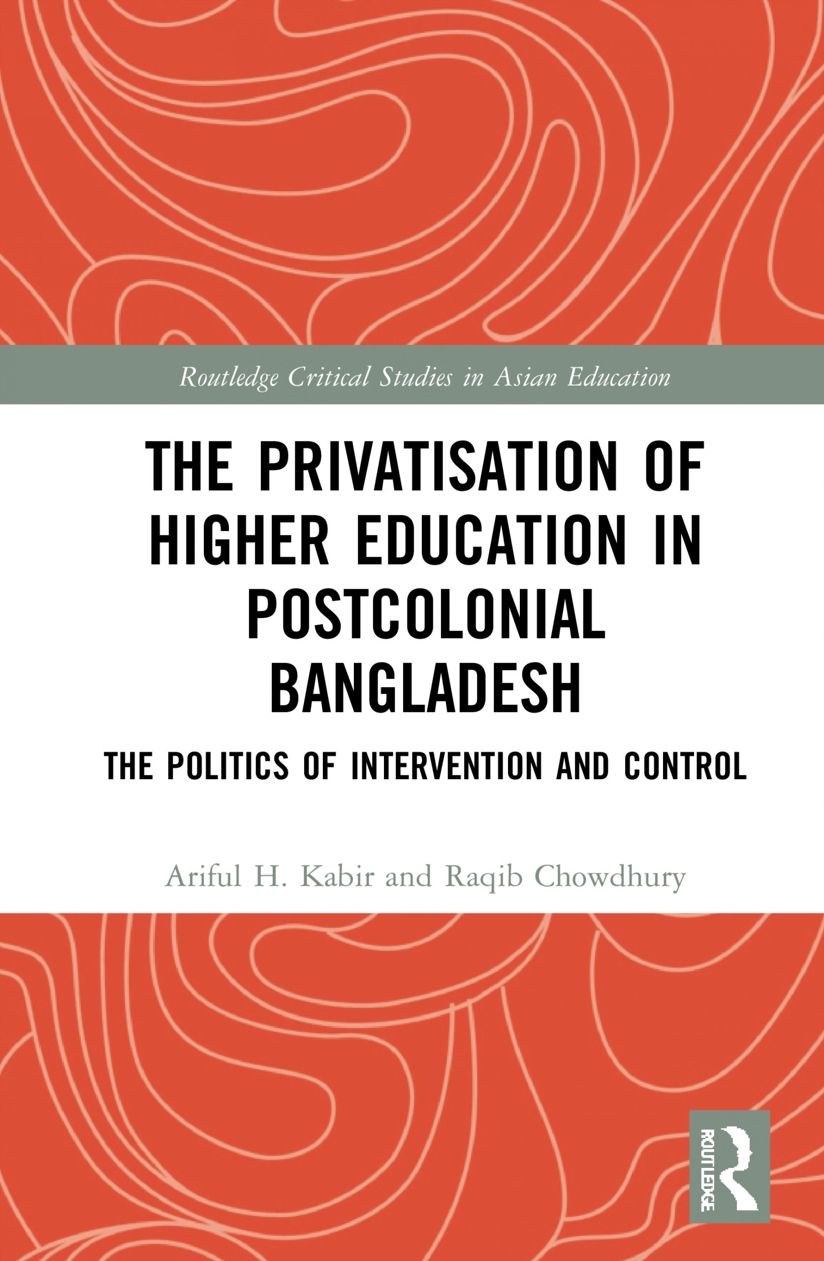 Routledge_The Privatisation of Higher Education in Postcolonial Bangladesh Politics of Intervention and Control